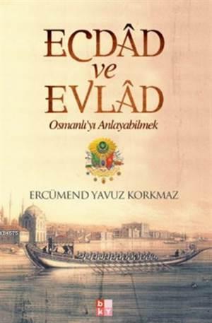 Ecdad Ve Evlad; Osmanlı'yı Anlayabilmek