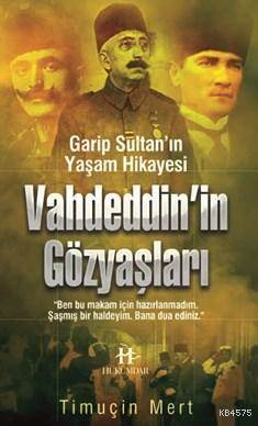 Vahdeddin'in Gözyaşları; Garip Sultan'ın Yaşam Hikayesi