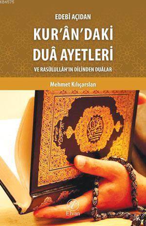 Edebî Açıdan Kur'ân'daki Duâ Ayetleri Ve Rasûlullâh'ın Dilinden Duâlar