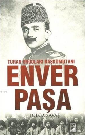 Turan Orduları Başkomutanı Enver Paşa