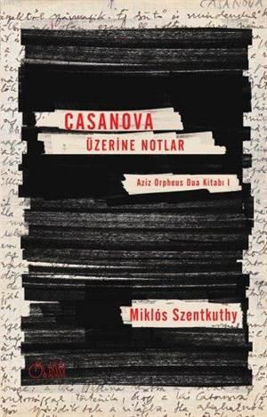 Casanova Üzerine Notlar; Aziz Orpheus Dua Kitabı 1