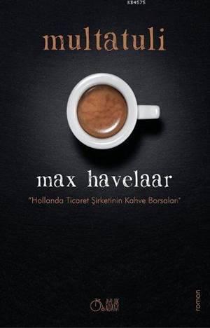 """Max Havelaar; """"Hollanda Ticaret Şirketinin Kahve Borsaları"""""""