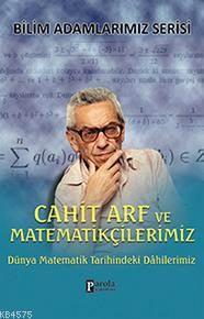 Cahit Arf ve Matematikçilerimiz; Dünya Matematik Tarihindeki Dahilerimiz