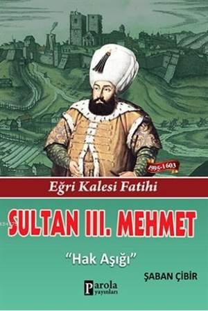 Sultan III. Mehmet; Eğri Kalesi Fatihi - Hak Işığı