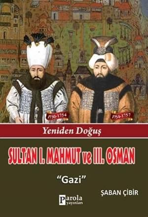 Sultan I. Mahmut Ve Sultan III. Osman; Yeniden Doğuş - Gazi