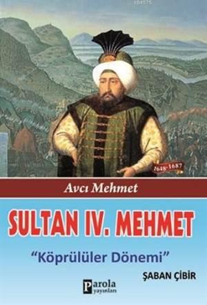 Sultan IV. Mehmet; Avcı Mehmet - Köprülüler Dönemi