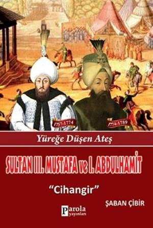 Sultan III. Mustafa Ve I. Abdülhamit; Yüreğe Düşen Ateş - Cihangir