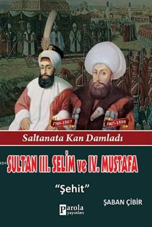 Sultan III. Selim Ve  IV. Mustafa; Saltanata Kan Damladı - Şehit