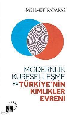 Modernlik Küreselleşme Ve Türkiyenin Kimlikler Evreni