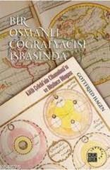 Bir Osmanlı Coğrafyacısı İşbaşında Kâtib Çelebi'Nin Cihannümâ'Sı Ve Düşünce Dünyası