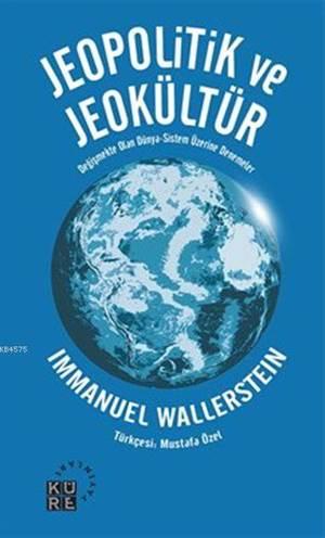 Jeopolitik Ve Jeokültür; Değişmekte Olan Dünya-Sistem Üzerine Denemeler
