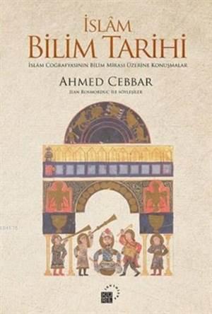 İslam Bilim Tarihi; İslâm Coğrafyasının Bilim Mirası Üzerine Konuşmalar
