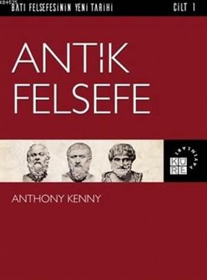 Antik Felsefe; Batı Felsefesinin Yeni Tarihi 1. Cilt