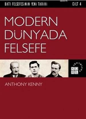 Modern Dünyada Felsefe; Batı Felsefesinin Yeni Tarihi 4. Cilt
