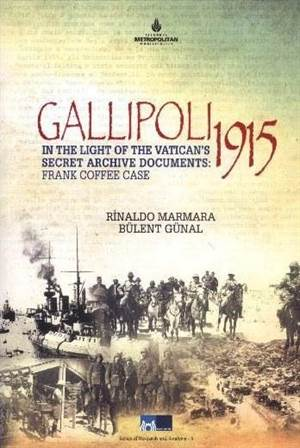 Gallipoli 1915; In The Light of The Vatican's Secret Archive Documents: Frank Coffee Case