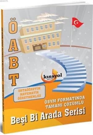 ÖABT Ortaöğretim Matematik Öğretmenliği Beşi Bi Arada Serisi Kısayol Yayınları 2016
