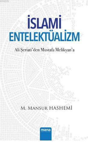 İslami Entelektüalizm; Ali Şeriati'den Mustafa Melikyan'a