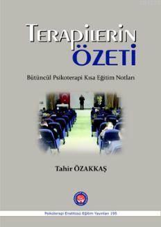 Terapilerin Özeti; Bütüncül Psikoterapi Kısa Eğitim Notları