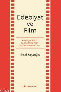 Edebiyat Ve Film; Edebiyat Bilimi Yaklaşımıyla Film Çözümlemesine Giriş