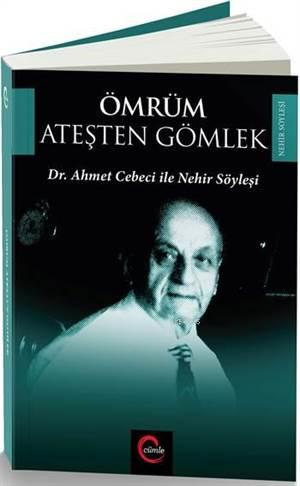 Ömrüm Ateşten Gömlek; Dr. Ahmet Cebeci ile Nehir Söyleşileri