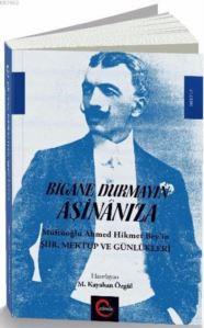 Bîgâne Durmayın Âşinânıza; Müftüoğlu Ahmed Hikmet Bey'in Şiir Mektup Ve Günlükleri