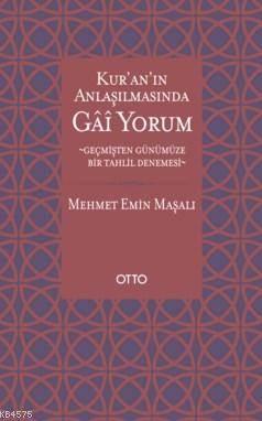 Kur'an Anlaşılmasında Gai Yorum; Geçmişten Günümüze Bir Tahlil Denemesi