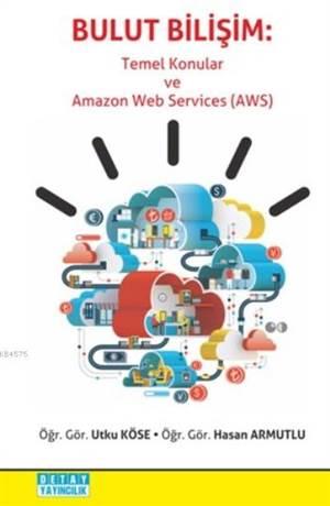 Bulut Bilişim; Temel Konular ve Amazon Web Services(AWS)