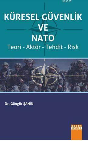 Küresel Güvenlik Ve Nato (Teori - Aktör - Tehdit - Risk)