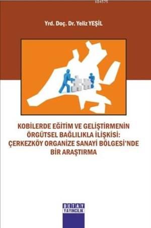 Kobilerde Eğitim Ve Geliştirmenin Örgütsel Bağlılıkla İlişkisi; Çerkezköy Organize Sanayi Bölgesi'nde Bir Araştırma