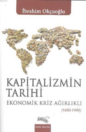 Kapitalizmin Tarihi; Ekonomik Kriz Ağırlıklı (1600-1990)