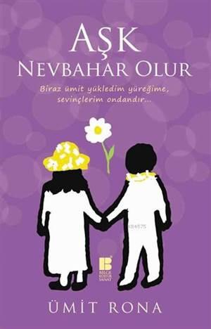 Aşk Nevbahar Olur; Biraz Ümit Yükledim Yüreğime, Sevinçlerim Ondandır...