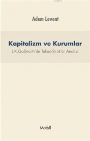 Kapitalizm Ve Kurumlar - J.K.Galbraith'De Tekno-Strüktür Analizi