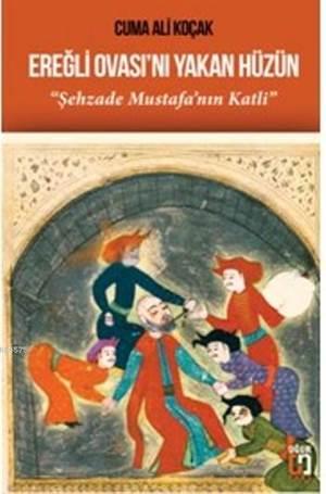 Ereğli Ovası'nı Yakan Hüzün; Şehzade Mustafa'nın Katli