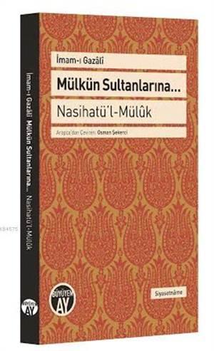 Mülkün Sultanlarına...; Nasihatü'l-Mülûk