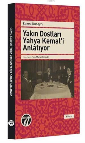Yakın Dostları Yahya Kemal'i Anlatıyor