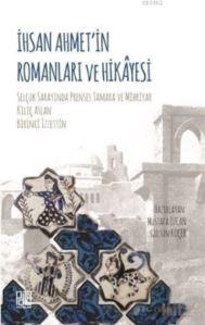 İhsan Ahmet'in Romanları Ve Hikayesi; Selçuk Sarayında Prenses Tamara Ve Mihriyar Kılıç Arslan, Birinci İzzettin