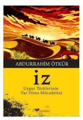 İz; Uygur Türkleri'nin Var Olma Mücadelesi