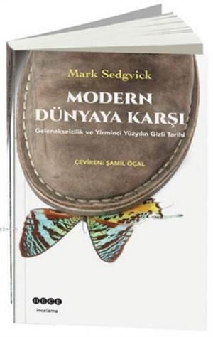 Modern Dünyaya Karşı; Gelenekselcilik Ve Yirminci Yüzyılın Gizli Tarihi