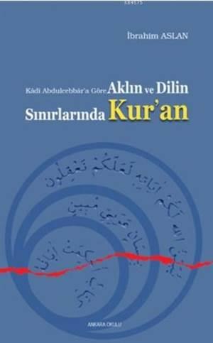 Aklın Ve Dilin Sınırlarında Kur'an; Kadi Abdulcebbar'a Göre
