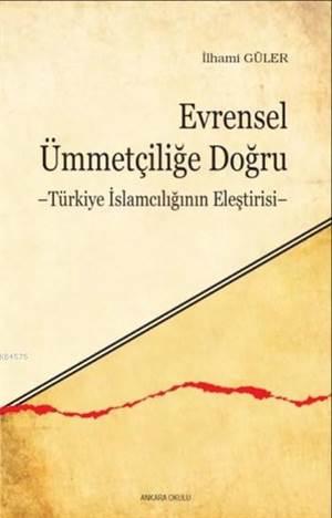 Evrensel Ümmetçiliğe Doğru; Türkiye İslamcılığının Eleştirisi