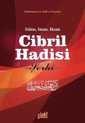 Cibril Hadisi Şerhi; İslam, İman Ve İhsan