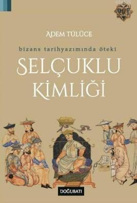 Selçuklu Kimliği; Bizans Tarihyazımında Öteki