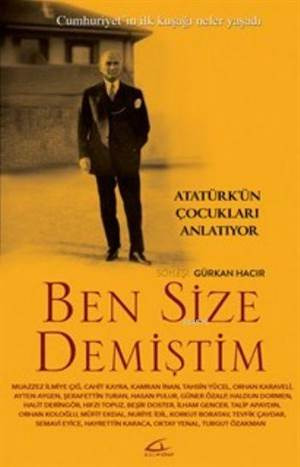 Ben Size Demiştim; Atatürk'ün Çocukları Anlatıyor