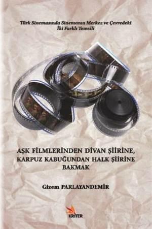 Aşk Filmlerinden Divan Şiirine, Karpuz Kabuğundan Halk Şiirine Bakmak; Türk Sinemasında Sinemanın Merkez Ve Çevredeki İki Farklı Temsili