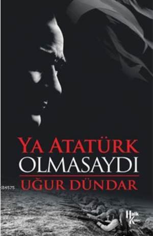 Ya Atatürk Olmasay ...