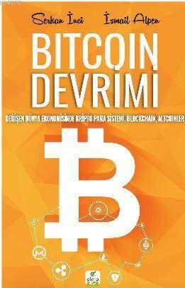 Bitcoin Devrimi; Değişen Dünya Ekonomisinde Kripto Para Sistemi, Blockchain, Altcoinler