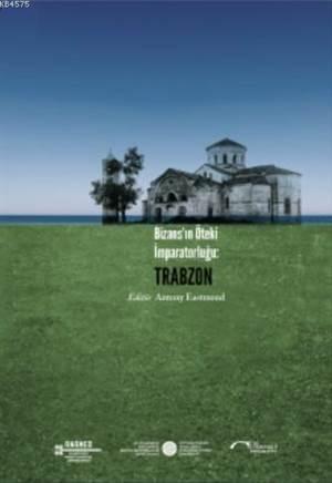 Bizans'ın Öteki İmparatorluğu: Trabzon