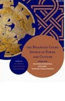 The Byzantine Court: Source Of Power and Culture; Papers from the Second International Sevgi Gönül Byzantine Studies Symposium