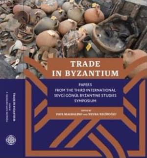 Trade İn Byzantium; Papers From The Third International Sevgi Gönül Byzantine Studies Symposium