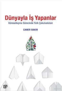 Dünyayla İş Yapanlar; Küreselleşme Sürecinde Türk Çokulusluları